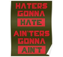HATERS GONNA HATE, AIN'TERS GONNA AIN'T (Olive Green) Poster