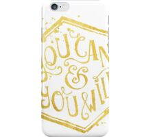 You can & you will iPhone Case/Skin