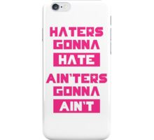 HATERS GONNA HATE, AIN'TERS GONNA AIN'T (Pink/White) iPhone Case/Skin