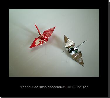 """I hope God likes chocolate!"" by Mui-Ling Teh"