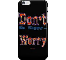 Don't (be happy) Worry - t-shirt design iPhone Case/Skin