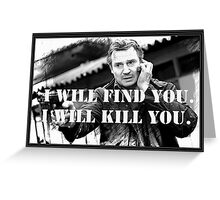 Taken Liam Neeson Greeting Card