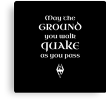 May The Ground Quake as You Pass Canvas Print