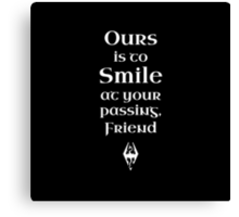 Ours is to Smile at your Passing Canvas Print