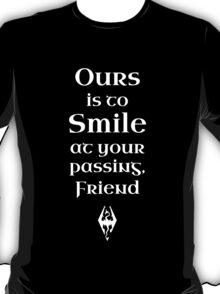 Ours is to Smile at your Passing T-Shirt