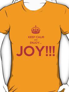 keep calm and enjoy...JOY!!! T-Shirt
