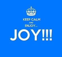 KEEP CALM AND ENJOY JOY  by karmadesigner