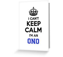 I cant keep calm Im an ONO Greeting Card