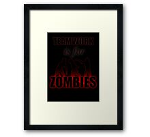 Teamwork is for Zombies Framed Print