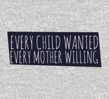Every Child wanted every mother willing T-Shirt