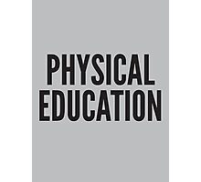 PHYSICAL EDUCATION Photographic Print