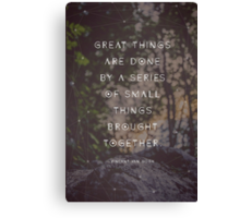 Great Things are Done by a Series of Small Things Brought Together Canvas Print