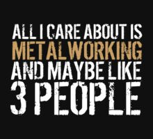 Must-Have 'All I Care About Is Metalworking And Maybe Like 3 People' Tshirt, Accessories and Gifts by Albany Retro