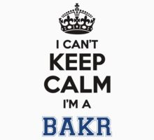 I cant keep calm Im a BAKR by icant