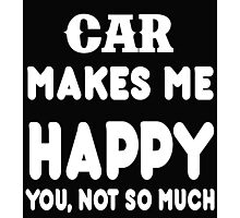 Car Makes Me Happy You, Not So Much Photographic Print