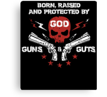 BORN, RAISED AND PROTECTED BY GOD gun & guts Canvas Print