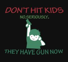 DONT HIT KIDS THEY HAVE GUNS NOW Funny Geek Neard by norowelang