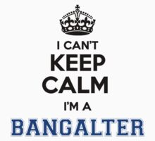 I cant keep calm Im a BANGALTER by icant