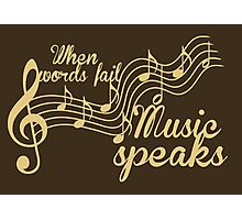 When words fail music speaks Photographic Print