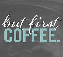 But First Coffee Chalkboard Morning Breakfast Cozy Design by hellosailortees