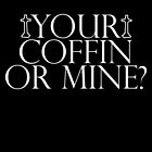 Your coffin or mine? by nimbusnought