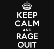 Keep Calm and Rage Quit by ilovedesign