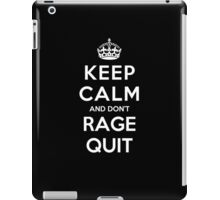 Keep Calm and Don't Rage Quit iPad Case/Skin