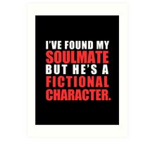 My Soulmate is a Fictional Character (in white lettering) Art Print