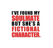 My Soulmate is a Fictional Character Photographic Print