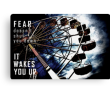 Fear Doesn't Shut You Down Canvas Print