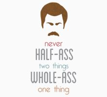Ron Swanson Never Half-Ass Two Things Whole-Ass One Thing by TurtlesSoup