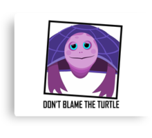 DON'T BLAME THE TURTLE Canvas Print