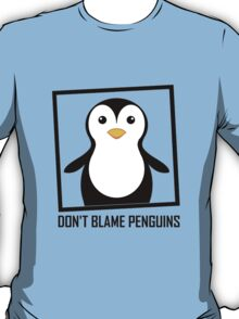 DON'T BLAME PENGUINS T-Shirt