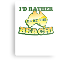 I'd rather be at the BEACH with aussie Australian map Metal Print