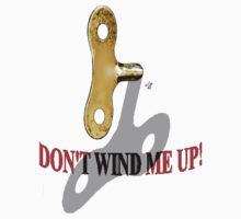 Don't Wind Me Up T-Shirt
