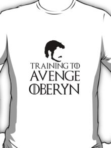 Training to avenge Oberyn T-Shirt
