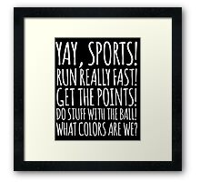 Funny 'Yay Sports!' Snarky Non-Sports Fan T-Shirt and Gift Ideas Framed Print