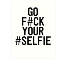 go f#ck your #selfie Art Print