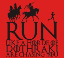 Run Like a Horde of Dothraki are Chasing You by getgoing