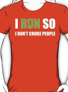 I RUN SO i don't choke people T-Shirt