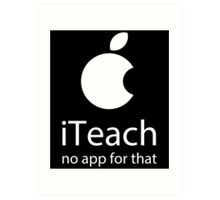 iTEACH no app for that Art Print