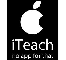 iTEACH no app for that Photographic Print