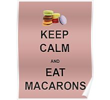 Keep Calm and Eat Macarons Poster