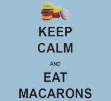 Keep Calm and Eat Macarons by G-Steve
