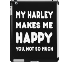 My Harley Makes Me Happy You, Not So Much - Tshirts & Hoodies! iPad Case/Skin