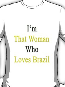 I'm That Woman Who Loves Brazil  T-Shirt