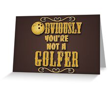 Obviously You're Not A Golfer Greeting Card