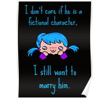 I don't care if he is a fictional character, i still want to marry him. Poster