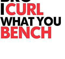 I Curl What You Bench by Wonder Arts