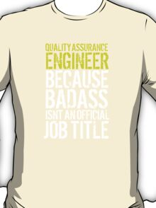Awesome 'Quality Assurance Engineer because Badass Isn't an Official Job Title' Tshirt, Accessories and Gifts T-Shirt